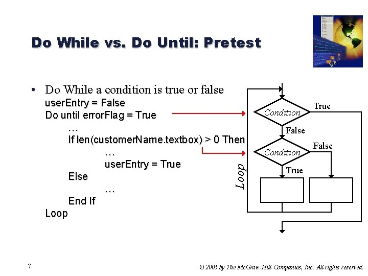 Do While vs. Do Until: Pretest • Do While a condition is true or