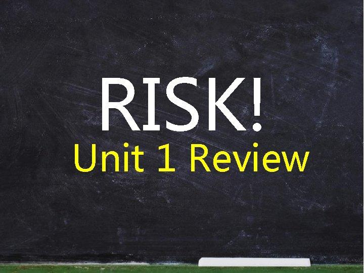 RISK! Unit 1 Review