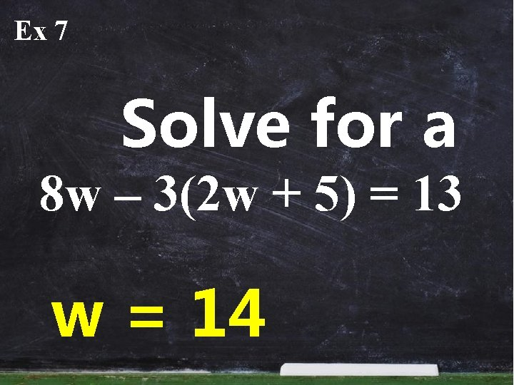 Ex 7 Solve for a 8 w – 3(2 w + 5) = 13