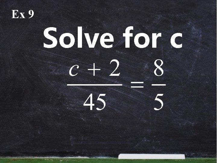 Ex 9 Solve for c