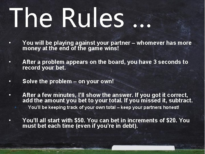 The Rules … • You will be playing against your partner – whomever has