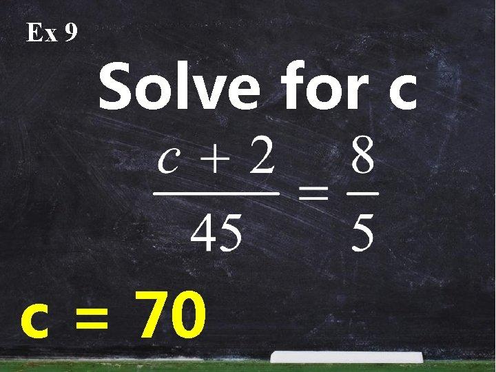 Ex 9 Solve for c c = 70
