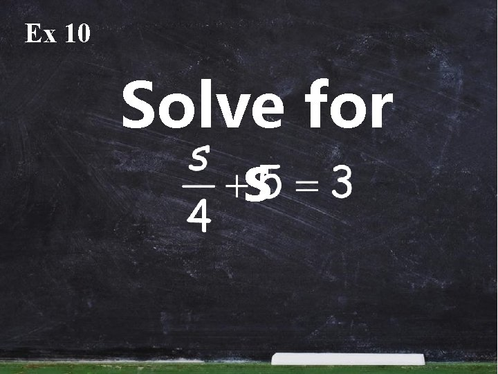 Ex 10 Solve for s