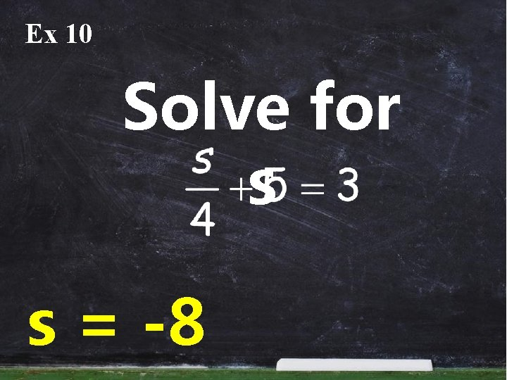 Ex 10 Solve for s s = -8