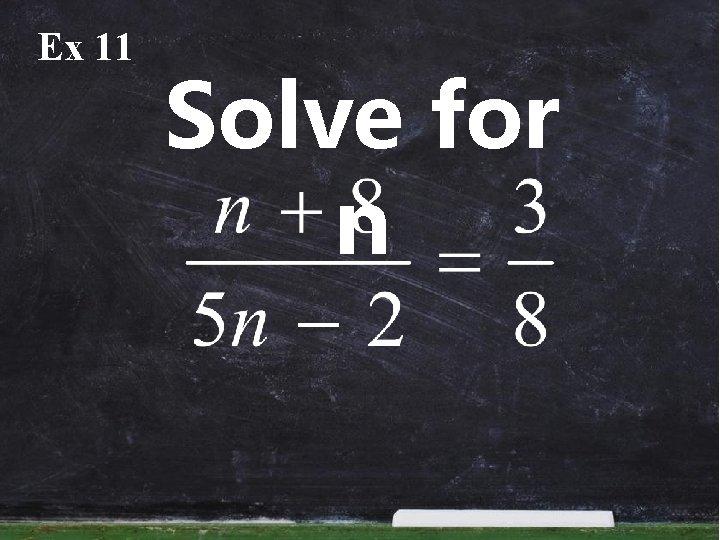Ex 11 Solve for n