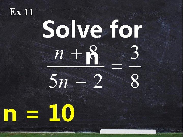 Ex 11 Solve for n n = 10