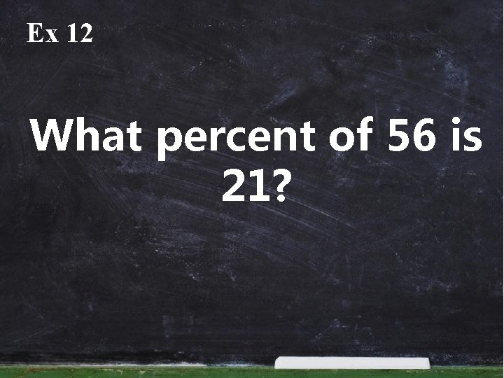 Ex 12 What percent of 56 is 21?