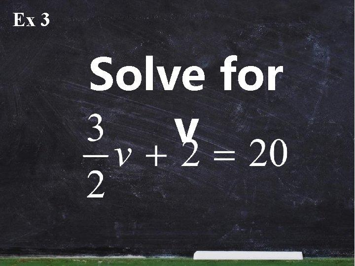 Ex 3 Solve for v