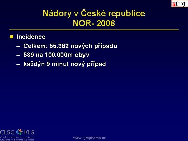 Nádory v České republice NOR- 2006 l Incidence – Celkem: 55. 382 nových případů