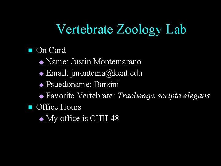 Vertebrate Zoology Lab n n On Card u Name: Justin Montemarano u Email: jmontema@kent.