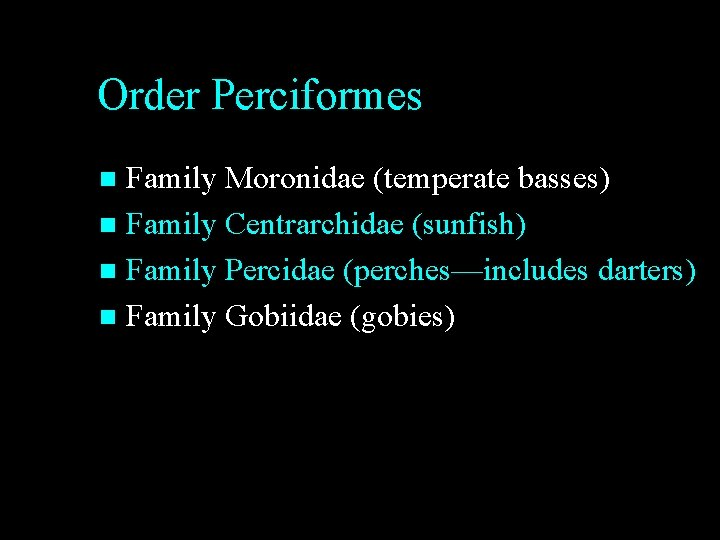 Order Perciformes Family Moronidae (temperate basses) n Family Centrarchidae (sunfish) n Family Percidae (perches—includes