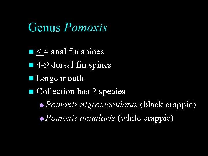 Genus Pomoxis < 4 anal fin spines n 4 -9 dorsal fin spines n