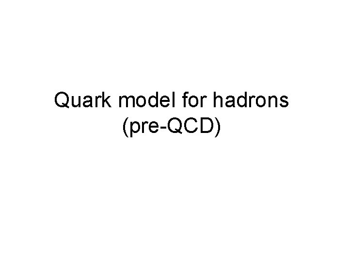 Quark model for hadrons (pre-QCD)