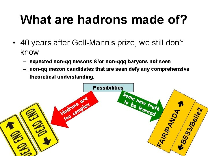 What are hadrons made of? • 40 years after Gell-Mann's prize, we still don't
