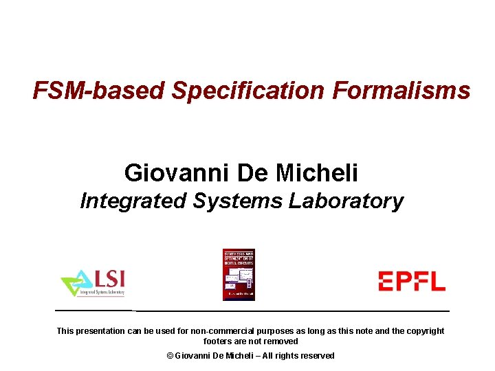 FSM-based Specification Formalisms Giovanni De Micheli Integrated Systems Laboratory This presentation can be used