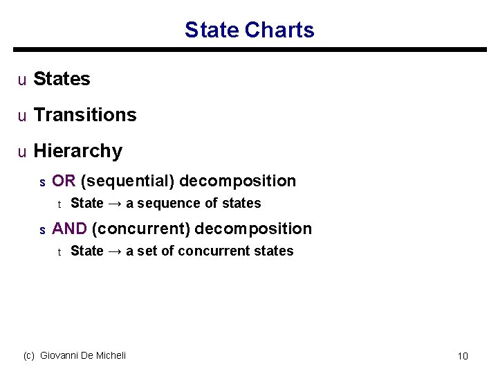 State Charts u States u Transitions u Hierarchy s OR (sequential) decomposition t s
