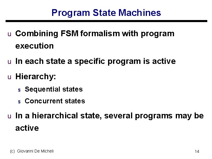 Program State Machines u Combining FSM formalism with program execution u In each state
