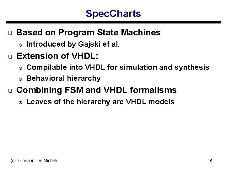 Spec. Charts u Based on Program State Machines s Introduced by Gajski et al.