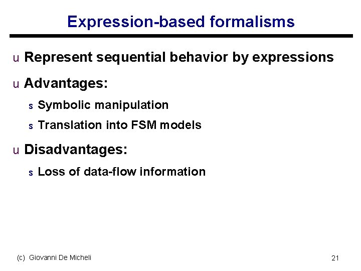Expression-based formalisms u Represent sequential behavior by expressions u Advantages: s Symbolic manipulation s