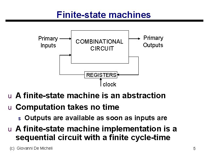 Finite-state machines Primary Inputs COMBINATIONAL CIRCUIT Primary Outputs REGISTERS clock u A finite-state machine