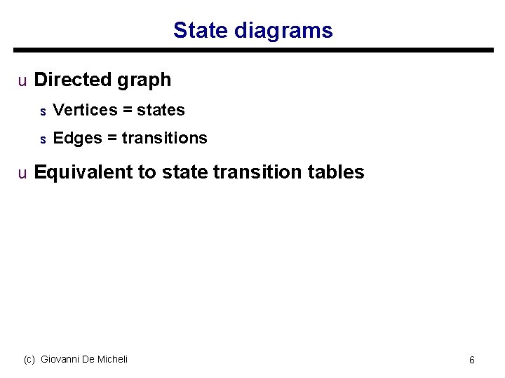State diagrams u Directed graph s Vertices = states s Edges = transitions u