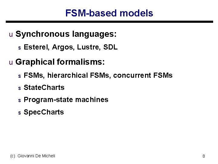 FSM-based models u Synchronous languages: s Esterel, Argos, Lustre, SDL u Graphical formalisms: s