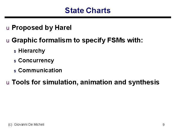 State Charts u Proposed by Harel u Graphic formalism to specify FSMs with: s