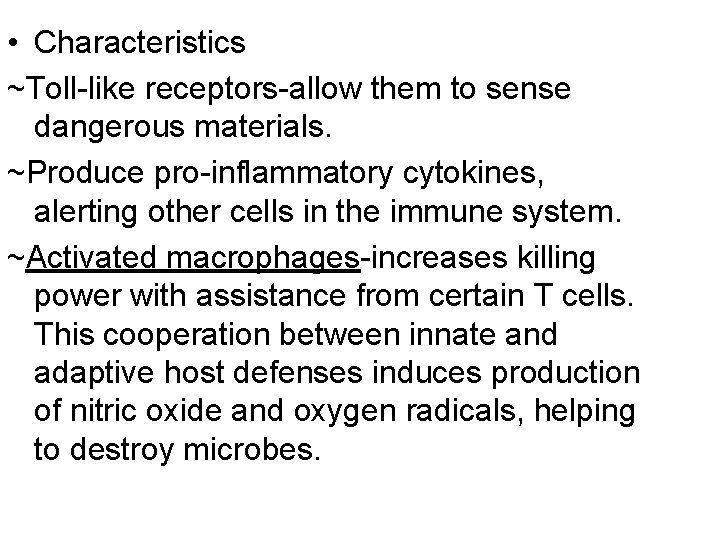 • Characteristics ~Toll-like receptors-allow them to sense dangerous materials. ~Produce pro-inflammatory cytokines, alerting