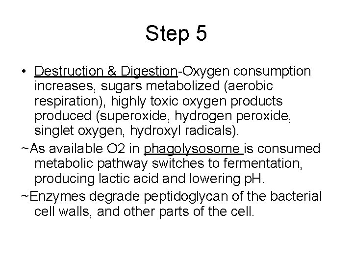 Step 5 • Destruction & Digestion-Oxygen consumption increases, sugars metabolized (aerobic respiration), highly toxic