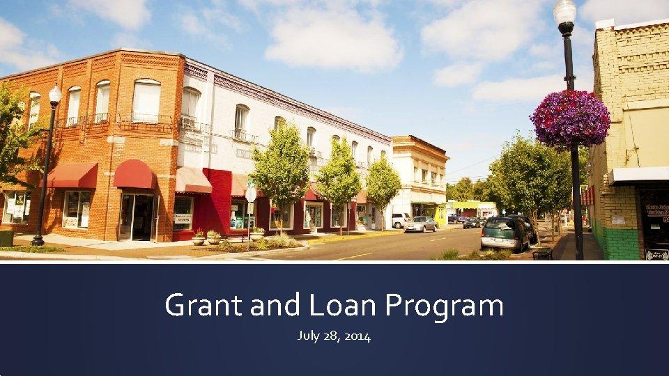 Grant and Loan Program July 28, 2014