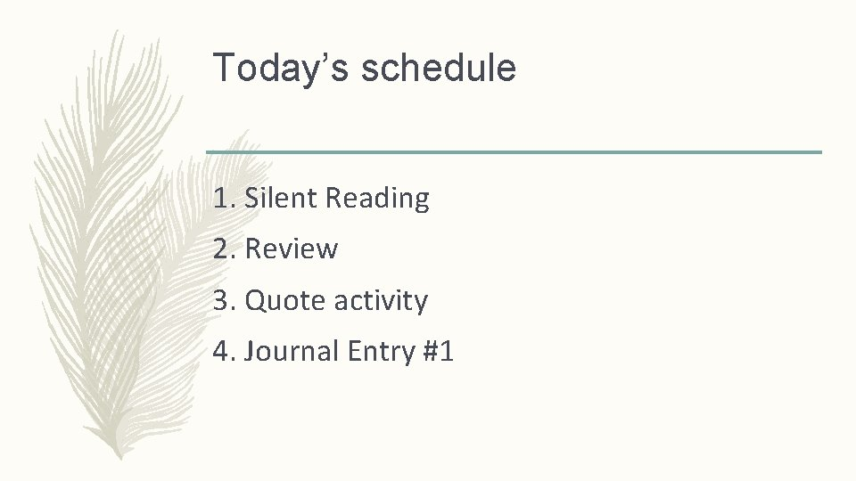 Today's schedule 1. Silent Reading 2. Review 3. Quote activity 4. Journal Entry #1