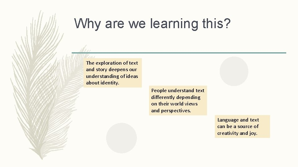 Why are we learning this? The exploration of text and story deepens our understanding