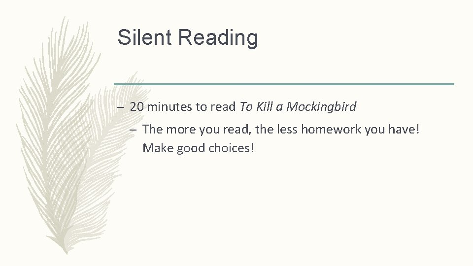 Silent Reading – 20 minutes to read To Kill a Mockingbird – The more