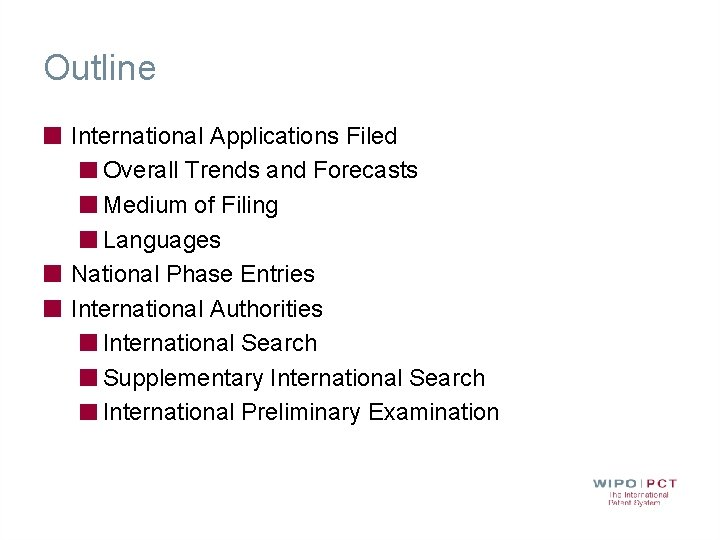 Outline International Applications Filed Overall Trends and Forecasts Medium of Filing Languages National Phase