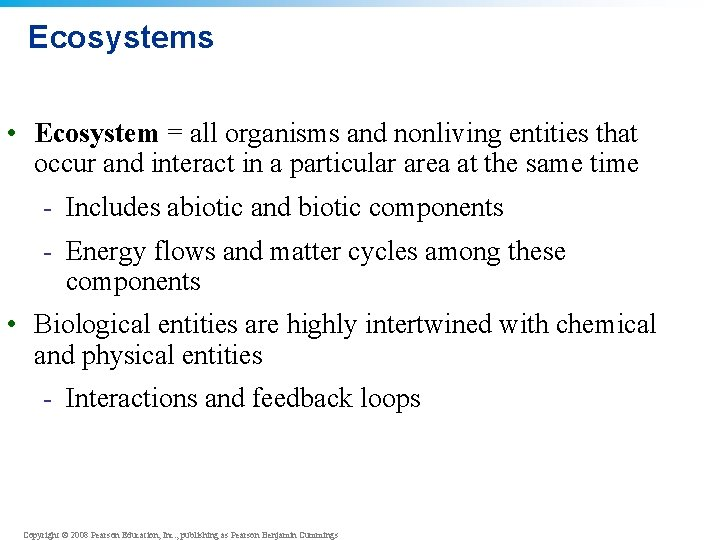 Ecosystems • Ecosystem = all organisms and nonliving entities that occur and interact in