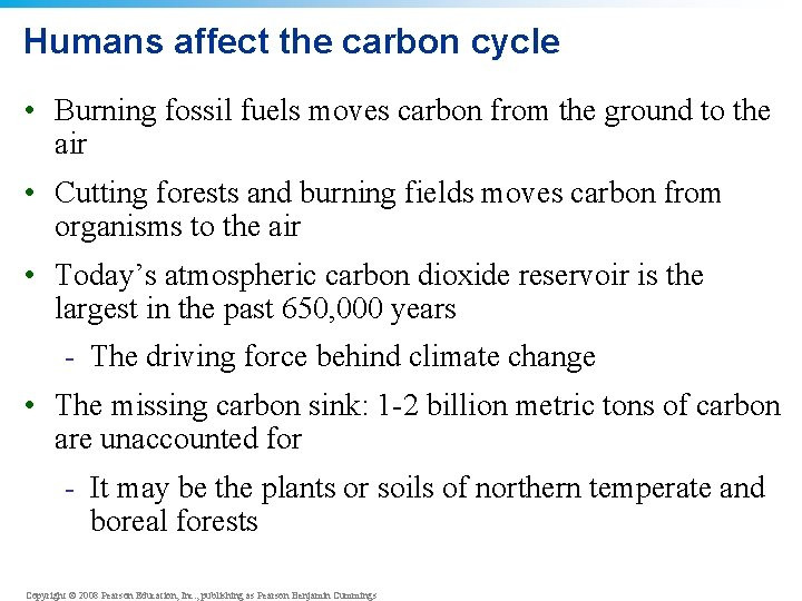 Humans affect the carbon cycle • Burning fossil fuels moves carbon from the ground