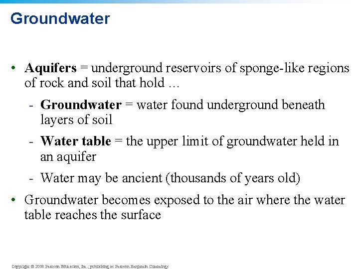 Groundwater • Aquifers = underground reservoirs of sponge-like regions of rock and soil that