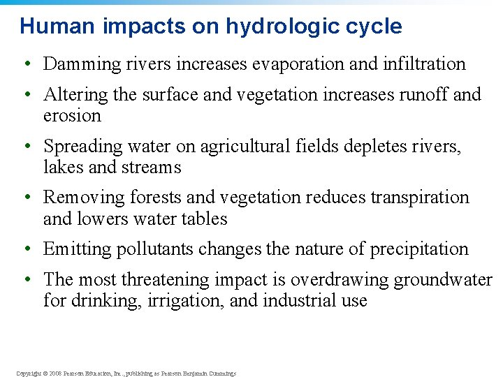 Human impacts on hydrologic cycle • Damming rivers increases evaporation and infiltration • Altering