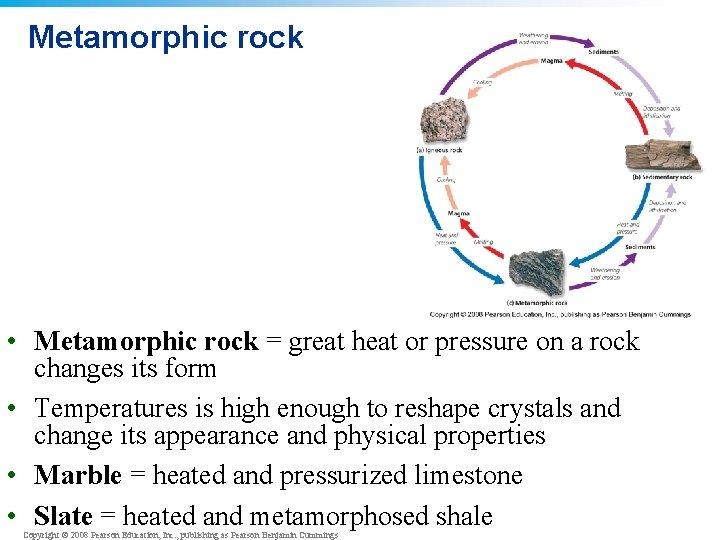 Metamorphic rock • Metamorphic rock = great heat or pressure on a rock changes
