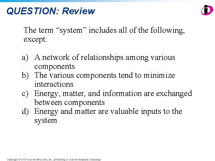 "QUESTION: Review The term ""system"" includes all of the following, except: a) A network"