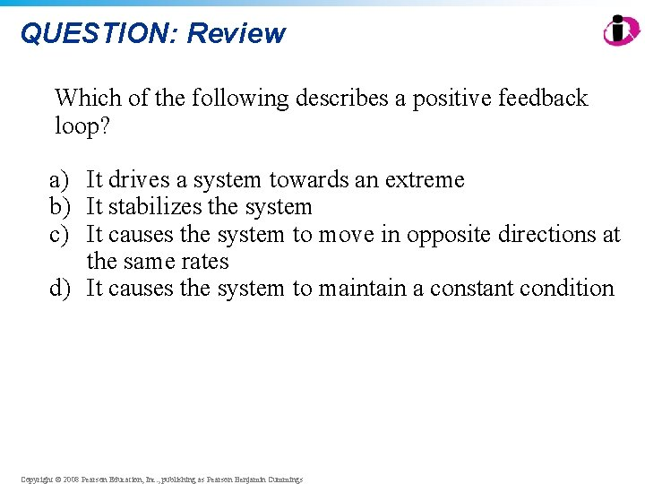 QUESTION: Review Which of the following describes a positive feedback loop? a) It drives
