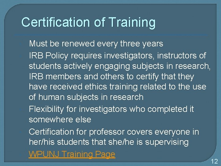 Certification of Training Must be renewed every three years IRB Policy requires investigators, instructors