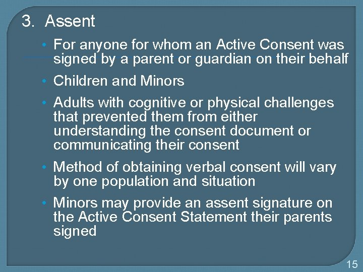 3. Assent • For anyone for whom an Active Consent was signed by a