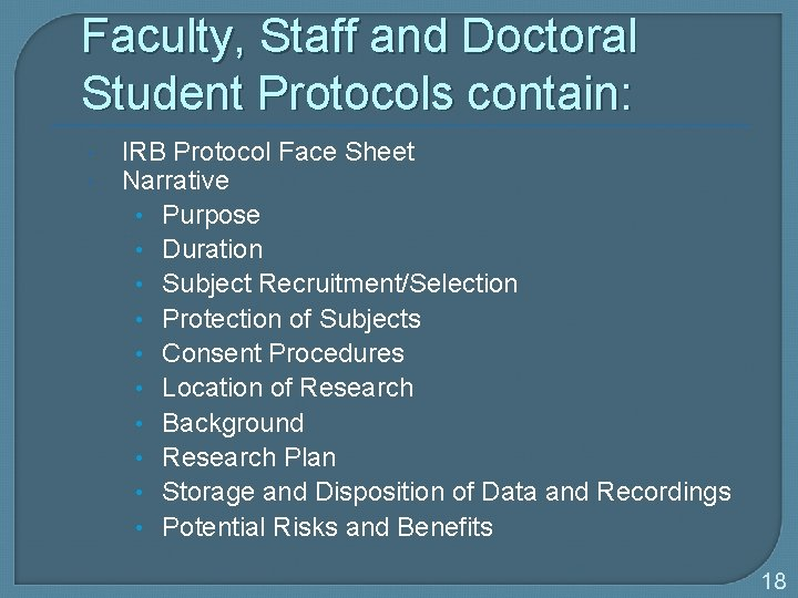 Faculty, Staff and Doctoral Student Protocols contain: IRB Protocol Face Sheet Narrative • Purpose
