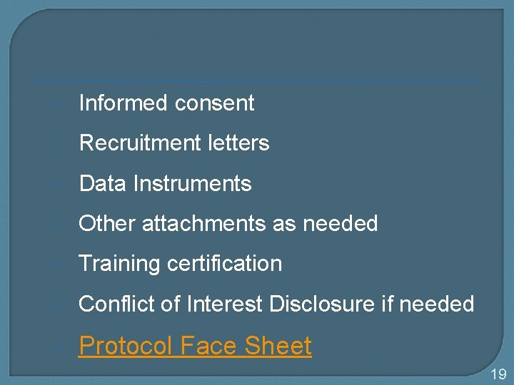 Informed consent Recruitment letters Data Instruments Other attachments as needed Training certification Conflict