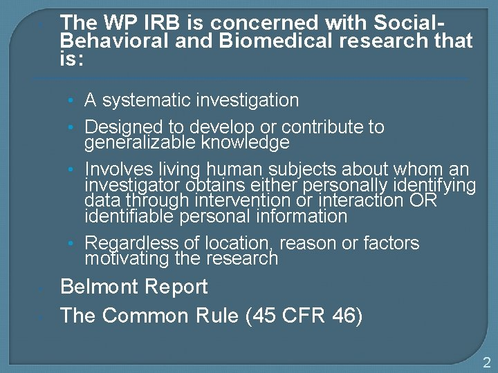The WP IRB is concerned with Social. Behavioral and Biomedical research that is: