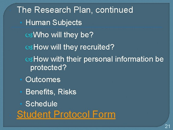 The Research Plan, continued • Human Subjects Who will they be? How will