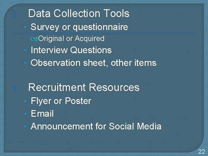 2. Data Collection Tools • Survey or questionnaire Original or Acquired • Interview Questions