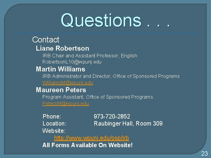 Questions. . . Contact Liane Robertson IRB Chair and Assistant Professor, English Robertson. L