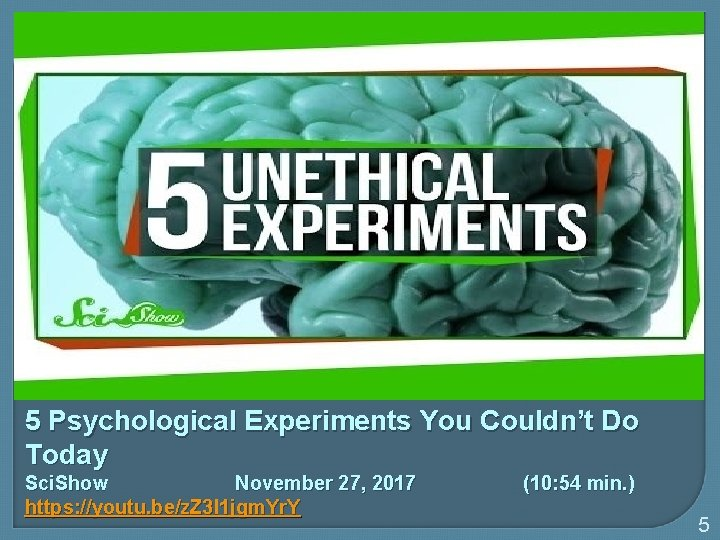 5 Psychological Experiments You Couldn't Do Today Sci. Show November 27, 2017 https: //youtu.